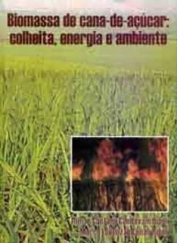 BIOMASSA DE CANA-DE-AÇÚCAR: COLHEITA, ENERGIA E AMBIENTE
