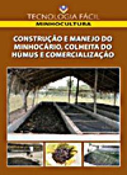 CONSTRUÇÃO E MANEJO DO MINHOCÁRIO, COLHEITA DO HÚMUS E COMERCIALIZAÇÃO