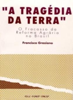 A TRAGÉDIA DA TERRA - O FRACASSO DA REFORMA AGRÁRIA NO BRASIL