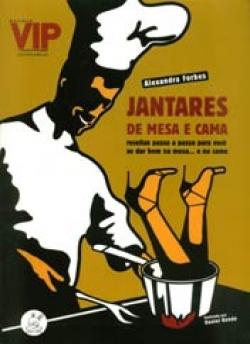 JANTARES DE MESA E CAMA - RECEITAS PASSO A PASSO PARA VOCÊ SE DAR BEM NA MESA... E NA CAMA