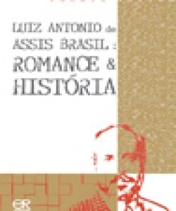Luiz Antonio de Assis Brasil: Romance & História