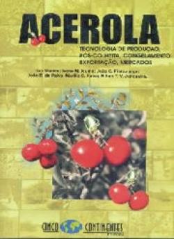 ACEROLA: TECNOLOGIA DE PRODUÇÃO, PÓS-COLHEITA, CONGELAMENTO, EXPORTAÇÃO, MERCADOS