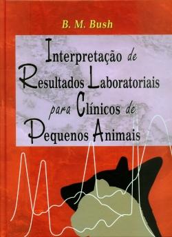 INTERPRETAÇÃO DE RESULTADOS LABORATORIAIS PARA CLÍNICOS DE PEQUENOS ANIMAIS