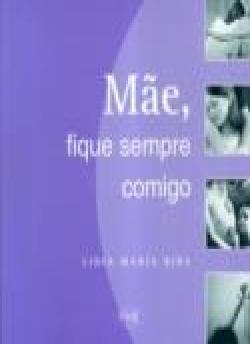 MÃE, FIQUE SEMPRE COMIGO