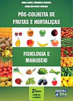 PÓS-COLHEITA DE FRUTAS E HORTALIÇAS – FISIOLOGIA E MANUSEIO – 2ª EDIÇÃO