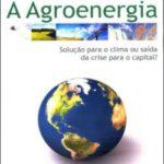 A Agroenergia Solução para o Clima ou Saída da Crise para o Capital?