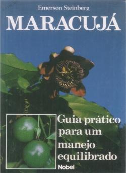 MARACUJÁ - GUIA PRÁTICO PARA UM MANEJO EQUILIBRADO