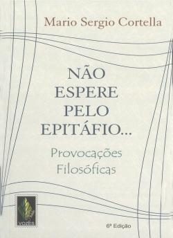 NÃO ESPERE PELO EPITÁFIO: PROVOCAÇÕES FILOSÓFICAS