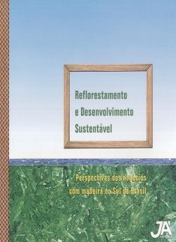 Reflorestamento e Desenvolvimento Sustentável - Perspectivas dos Negócios com Madeira no Sul do Brasil