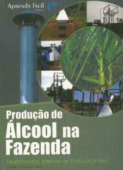 Produção de Álcool na Fazenda Equipamentos, Sistemas de Produção e Usos