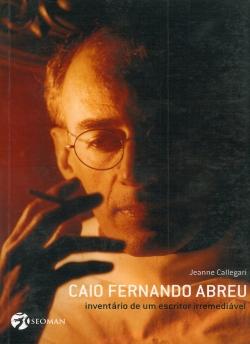Caio Fernando Abreu - Inventário de um Escritor Irremediável