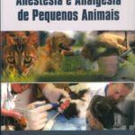 Anestesia e Analgesia de Pequenos Animais