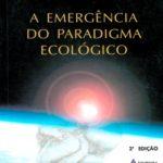 A Emergência do Paradigma Ecológico - Reflexões ético-filosóficas para o século XXI - 2ª Edição