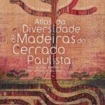 Atlas da Diversidade de Madeiras do Cerrado Paulista