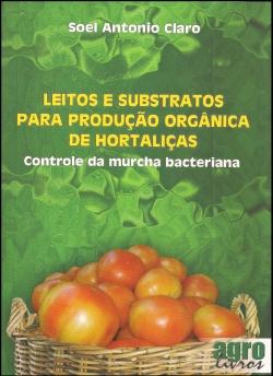 Leitos e Substratos para Produção de Hortaliças: Controle da murcha bacteriana