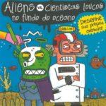 Aliens vs. Cientistas Loucos no Fundo do Oceano