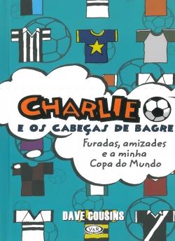 Charlie e os Cabeças de Bagre - Furadas, Amizades e a Minha Copa do Mundo