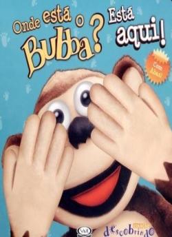 Onde Está o Bubba? Está Aqui!