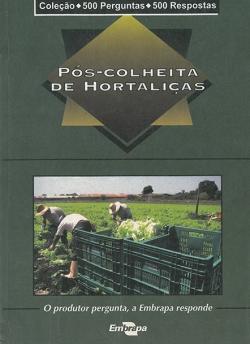 Pós - Colheita de Hortaliças - Coleção 500 perguntas e 500 respostas