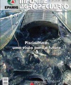 Informe Agropecuário 272 - Piscicultura: uma visão para o futuro