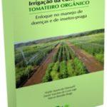 Irrigação da cultura do tomateiro orgânico: enfoque no manejo de doenças e de insetos-praga
