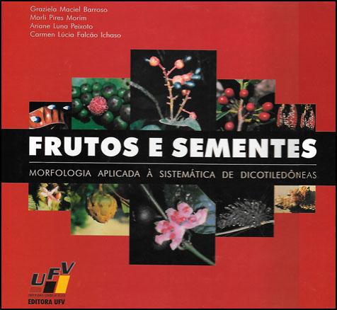 Frutos e Sementes - Morfologia Aplicada à Sistemática de Dicotiledôneas
