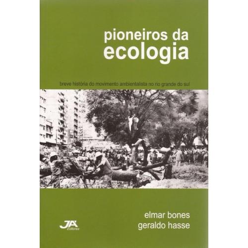 Pioneiros da Ecologia- Breve História do Movimento Ambientalista no Rio Grande do Sul