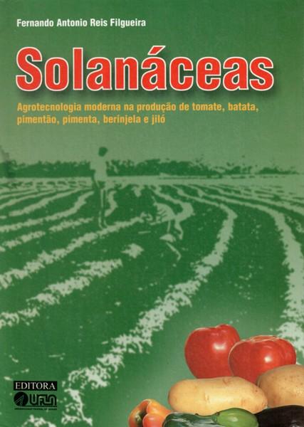 SOLANÁCEAS AGROTECNOLOGIA MODERNA NA PRODUÇÃO DE TOMATE, BATATA, PIMENTÃO, PIMENTA, BERINJELA E JILÓ