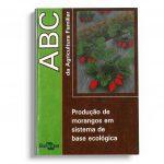 Abc da agric. produção de morangos em sistema de base ecologica